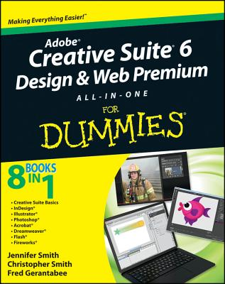 Adobe Creative Suite 6 Design & Web Premium All-in-One for Dummies By Smith, Jennifer/ Smith, Christopher/ Gerantabee, Fred